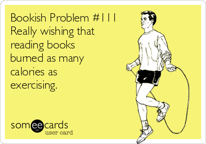 bookish-problem-111-really-wishing-that-reading-books-burned-as-many-calories-as-exercising-65a57